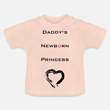 Princess Daddy's Newborn Princess - Baby T-Shirt