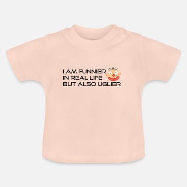Funnier I am funnier in real life - Baby T-Shirt