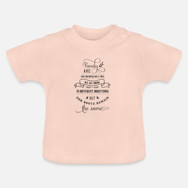 Tree Family are like branches on a tree - Baby T-Shirt