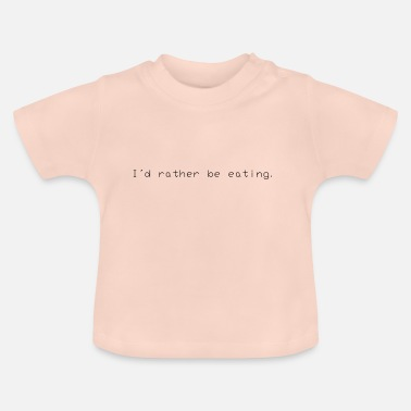 Rather rather be - Baby T-Shirt