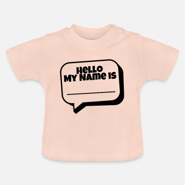 My Name Is Hello, my name is - Baby T-Shirt