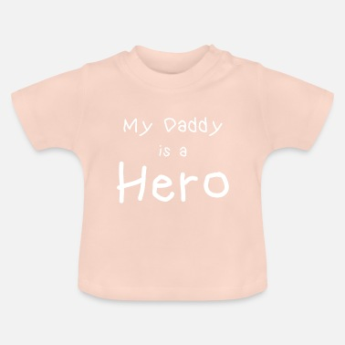 Daddy Daddy Hero - Baby T-Shirt