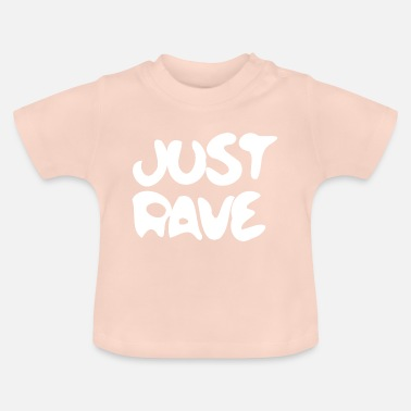 Rave Rave rTechno Raver Just Rave - Baby T-Shirt