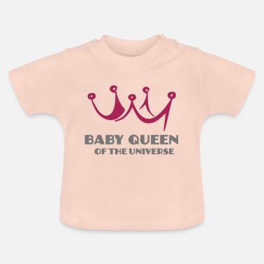 Queen Of The Universe Baby Queen of the universe Clothing - Baby T-Shirt