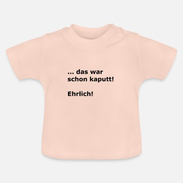 Honest that was broken Honest - Baby T-Shirt