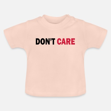 Care Don't care - dont care - Baby T-Shirt