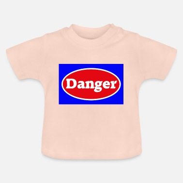 Danger Danger danger caution - Baby T-Shirt