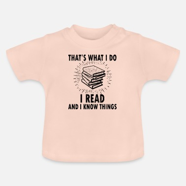 Read Thats What I Do Read Read And I Know Things - Baby T-Shirt