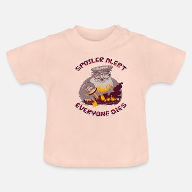 Spoiler Alert Everyone Spoiler Alert Everyone Dies - Funny Sarcastic - Baby T-Shirt