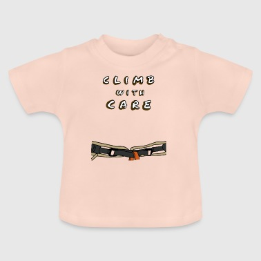 Climb carefully with strap - Baby T-Shirt