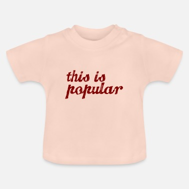 Popular this is popular - Baby T-Shirt