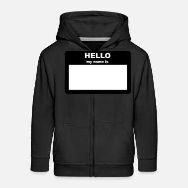 Hello My Name Is Name tag - HELLO my name is - Kids' Premium Zip Hoodie