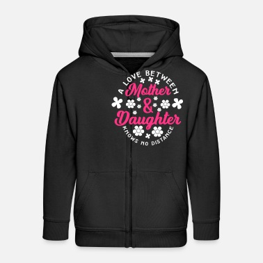Mum Love between mother and daughter knows no distance - Kids' Premium Zip Hoodie