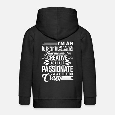 Cool Optician Cool And Crazy Optician - Kids' Premium Zip Hoodie