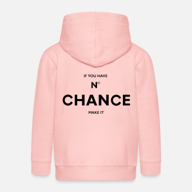 if you have no chance, make it - Kids' Premium Zip Hoodie