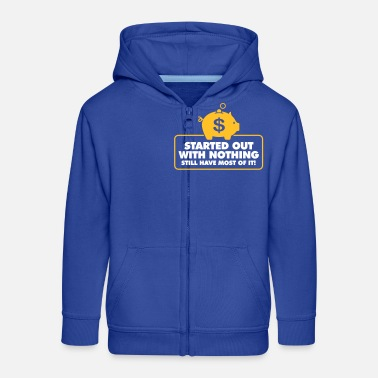 Meager I Had Nothing And I Have To Keep Everything! - Kids' Premium Zip Hoodie