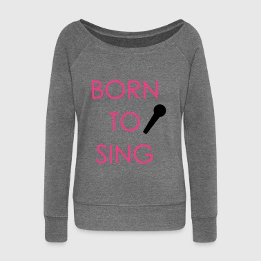 Born to Sing - Women's Boat Neck Long Sleeve Top