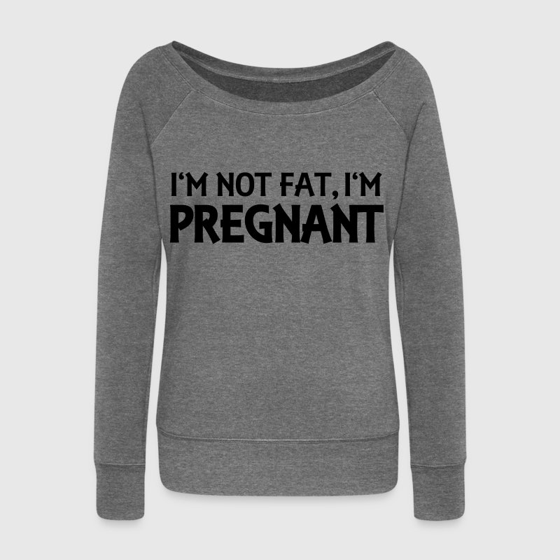 I'm not fat, I'm pregnant - Women's Boat Neck Long Sleeve Top