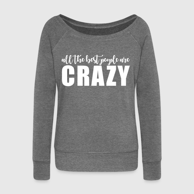 All the best people are crazy - Women's Boat Neck Long Sleeve Top