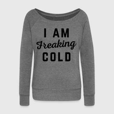 Freaking Cold Funny Quote - Women's Boat Neck Long Sleeve Top