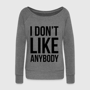 I Don't Like Anybody - Women's Boat Neck Long Sleeve Top