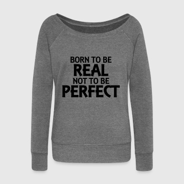 Born To Be Real Not Perfect Born to be real, not to be perfect - Women's Boat Neck Long Sleeve Top