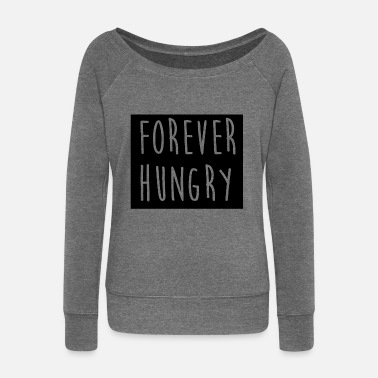 Hungry Forever hungry hungry forever - Women's Wide-Neck Sweatshirt