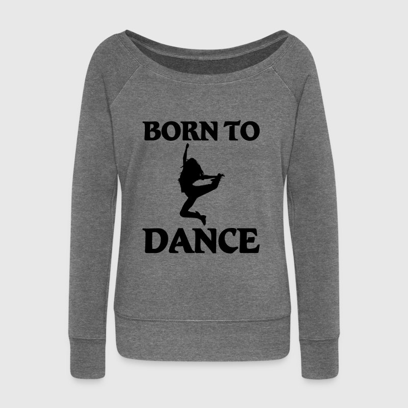 Born to dance - Women's Boat Neck Long Sleeve Top