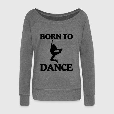 Dance Born to dance - Women's Boat Neck Long Sleeve Top