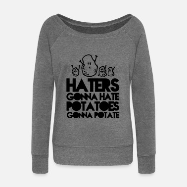 Haters Gonna Hate haters gonna hate potatoes gonna potate - Pull Femme col bateau de Bella
