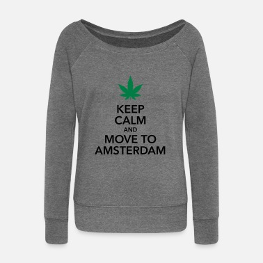 Calm Keep calm move to Amsterdam Holland Cannabis Weed - Women's Wide-Neck Sweatshirt