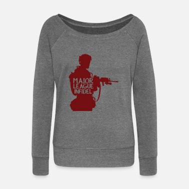 Major League Military / Soldiers: Major League Infidel - Women's Wide-Neck Sweatshirt