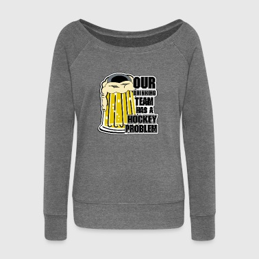Hockey Our Drinking Team Has A Hockey Problem - Women's Boat Neck Long Sleeve Top