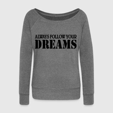Truth Always follow your Dreams - Women's Boat Neck Long Sleeve Top