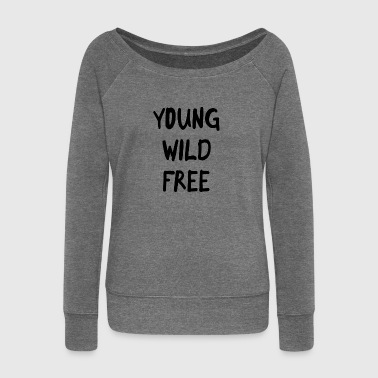Young Wild And Free Young wild free - Women's Boat Neck Long Sleeve Top