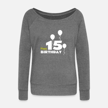 Happy Birthday HAPPY BIRTHDAY OS 15 - Sweatshirt med ubåds-udskæring dame