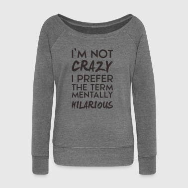 I'm not crazy - Women's Boat Neck Long Sleeve Top