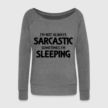 I'm not always sarcastic - Women's Boat Neck Long Sleeve Top