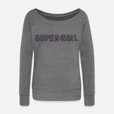 Super Woman Super woman - Women's Wide-Neck Sweatshirt