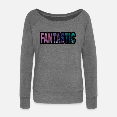 Fantastic Fantastic - Women's Wide-Neck Sweatshirt