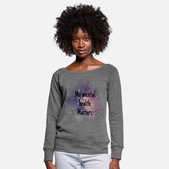 Awareness Long sleeve shirts - My mental health matters - Women's Wide-Neck Sweatshirt dark grey heather
