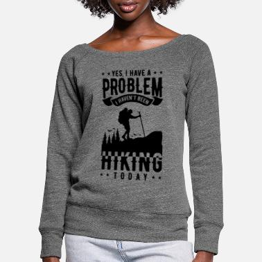 Camping Yes I Have A Problem I Haven't Been Hiking Today - Women's Wide-Neck Sweatshirt