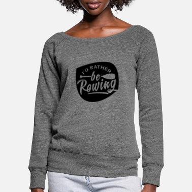 Row Rowing Rowing Rowing Rowing - Women's Wide-Neck Sweatshirt
