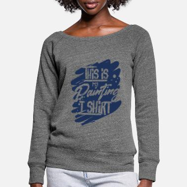 Painter Team Painting Painter Painter Painter Team - Women's Wide-Neck Sweatshirt