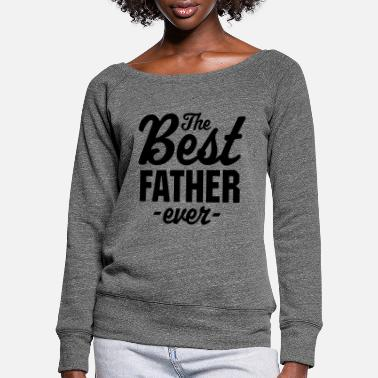 The Best Father Ever - Women's Wide-Neck Sweatshirt