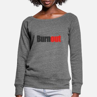 Burnout burnout - Women's Wide-Neck Sweatshirt