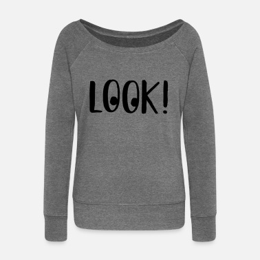 Looking Look - Look! - Women's Wide-Neck Sweatshirt