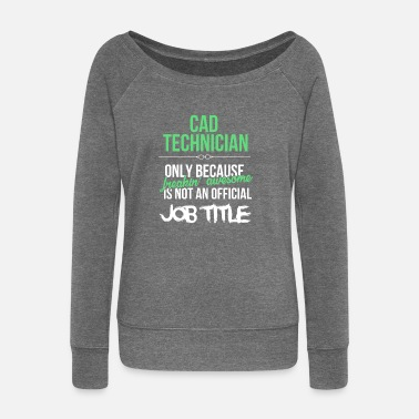 Cad CAD technician - CAD technician only because - Women's Wide-Neck Sweatshirt