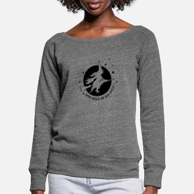 Witch Good witch or bad witch - Women's Wide-Neck Sweatshirt