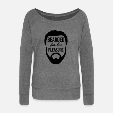 For Her Bearded for her pleasure - Women's Wide-Neck Sweatshirt